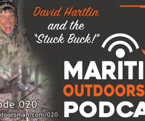 "Maritime Outdoorsman Episode 020 - David Hartlin and The ""Stuck Buck"""