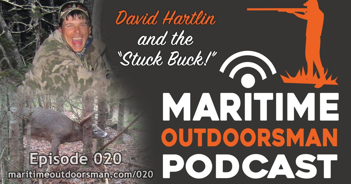 "Maritime Outdoorsman Episode 020 - David Hartlin and The ""Stuck Buck"""